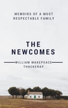 The Newcomes (Annotated): Memoirs of a Most Respectable Family by William Makepeace Thackeray