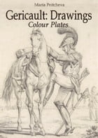 Theodore Gericault: Drawings Colour Plates by Maria Peitcheva