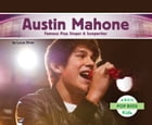 Austin Mahone: Famous Pop Singer & Songwriter by Lucas Diver
