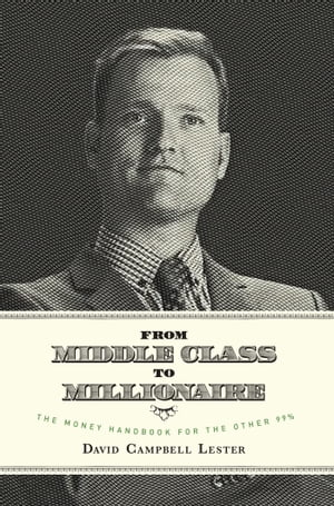 From Middle Class To Millionaire by David Campbell Lester