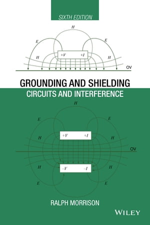 Grounding and Shielding: Circuits and Interference by Ralph Morrison