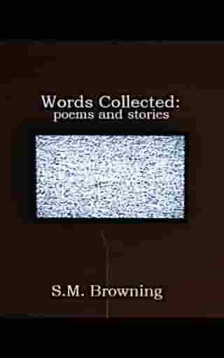 Words Collected:poems and stories by S.M. Browning