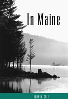 In Maine: Essays on Life's Seasons by John N. Cole