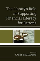 The Library's Role in Supporting Financial Literacy for Patrons by Carol Smallwood