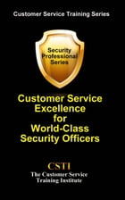 Customer Service Excellence for World-Class Security Officers by The Customer Service Training Institute