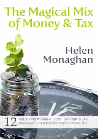 The Magical Mix of Money & Tax: 12 Solutions to manage your accounts, tax, and money to bring balance in your life.