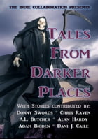 The Indie Collaboration Presents: Tales From Darker Places: A Chilling Horror Anthology (Book 7) by Donny Swords