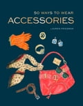 50 Ways to Wear Accessories (Fashion General Art) photo