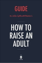Guide to Julie Lythcott-Haims's How to Raise an Adult by Instaread by Instaread