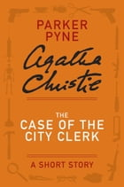 The Case of the City Clerk: A Parker Pyne Story by Agatha Christie