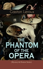 THE PHANTOM OF THE OPERA (Mystery & Horror Series): Gothic Classic Based on True Events at the Paris Opera by Gaston Leroux