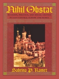 Nihil Obstat: Religion, Politics, and Social Change in East-Central Europe and Russia