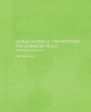 Hong Kong's Transition to Chinese Rule The Limits of Autonomy