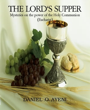 THE LORD'S SUPPER: Mysteries on the power of the Holy Communion (Eucharist)