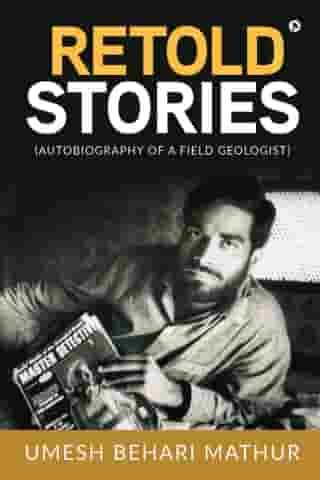 RETOLD STORIES: (Autobiography of a field Geologist)