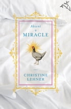 Absent a Miracle: A Novel by Christine Lehner