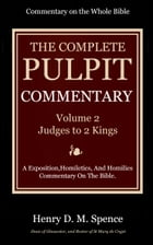 The Pulpit Commentary, Volume 2: Judges to II Kings by Spence, Henry D. M.
