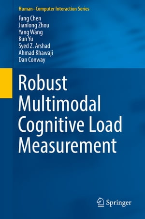 Robust Multimodal Cognitive Load Measurement by Fang Chen