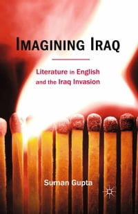 Imagining Iraq: Literature in English and the Iraq Invasion