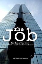 The Job: Based on a True Story (I Mean, This is Bound to have Happened Somewhere) by Craig Davis