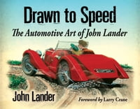 Drawn to Speed: The Automotive Art of John Lander