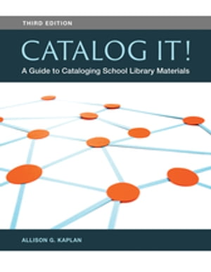 Catalog It! A Guide to Cataloging School Library Materials,  3rd Edition A Guide to Cataloging School Library Materials