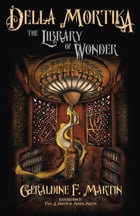 Della Mortika 2: The Library of Wonder by Geraldine F. Martin