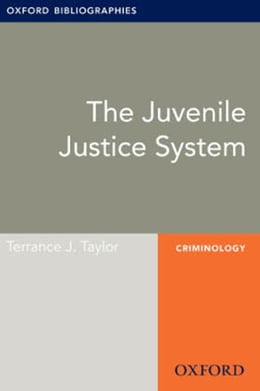Book The Juvenile Justice System: Oxford Bibliographies Online Research Guide by Terrance J. Taylor