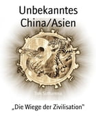 Unbekanntes China/Asien: Die Wiege der Zivilisation by Tom Suthamma