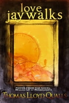 Love Jaywalks: Poems From The Novel Waking Up At Rembrandts by Thomas Lloyd Qualls