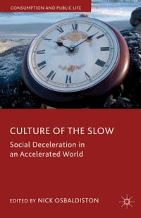 Culture of the Slow: Social Deceleration in an Accelerated World