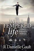 The Well-Tempered Life: Coach Yourself to Wellness 8872eef2-6168-47ee-af51-8c4128fa3c63