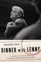 Dinner with Lenny: The Last Long Interview with Leonard Bernstein: The Last Long Interview with…