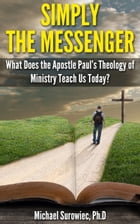 Simply The Messenger by Michael Surowiec, Ph.D