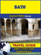 Bath Travel Guide (Quick Trips Series): Sights, Culture, Food, Shopping & Fun by Cynthia Atkins