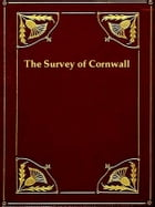 The Survey of Cornwall: And an Epistle Concerning the Excellencies of the English Tongue by Richard Carew