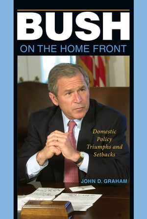 Bush on the Home Front Domestic Policy Triumphs and Setbacks