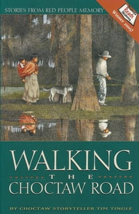 Walking the Choctaw Road: Stories from the Heart and Memory of the People