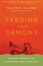 Feeding Your Demons: Ancient Wisdom for Resolving Inner Conflict by Tsultrim Allione