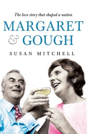 Margaret & Gough The love story that shaped a nation