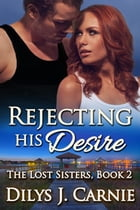 Rejecting His Desire by Dilys J. Carnie