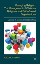 Managing Religion: The Management of Christian Religious and Faith-Based Organizations: Volume 2…
