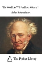 The World As Will And Idea Volume I by Arthur Schopenhauer
