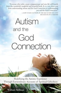 Autism and the God Connection: Redefining the Autistic Experience Through Extraordinary Accounts of…