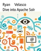Dive into Apache Solr by Ryan Velasco