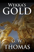 Wekka`s Gold by G. W. Thomas