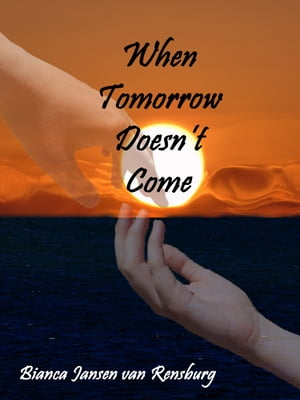 When Tomorrow Doesn't Come by Bianca Jansen van Rensburg