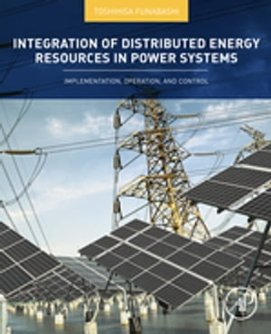 Integration of Distributed Energy Resources in Power Systems Implementation,  Operation and Control
