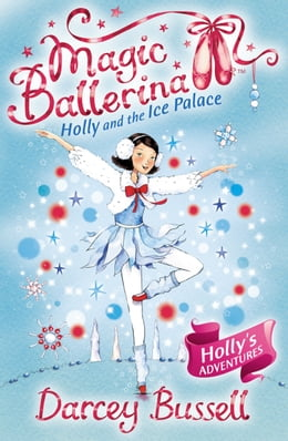 Book Holly and the Ice Palace (Magic Ballerina, Book 17) by Darcey Bussell