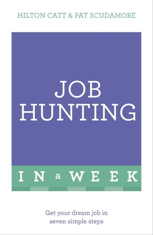 Job Hunting In A Week Get Your Dream Job In Seven Simple Steps